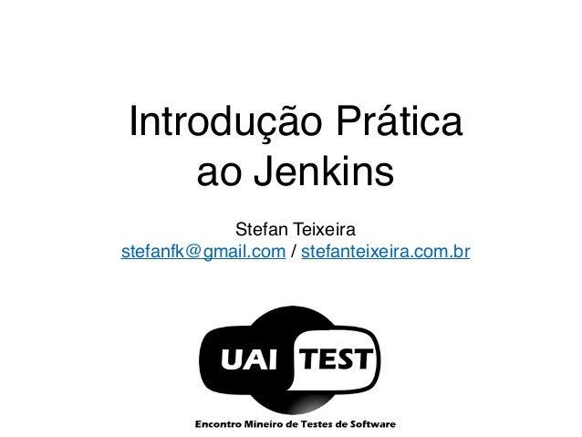 Introdução Prática  ao Jenkins  Stefan Teixeira  stefanfk@gmail.com / stefanteixeira.com.br