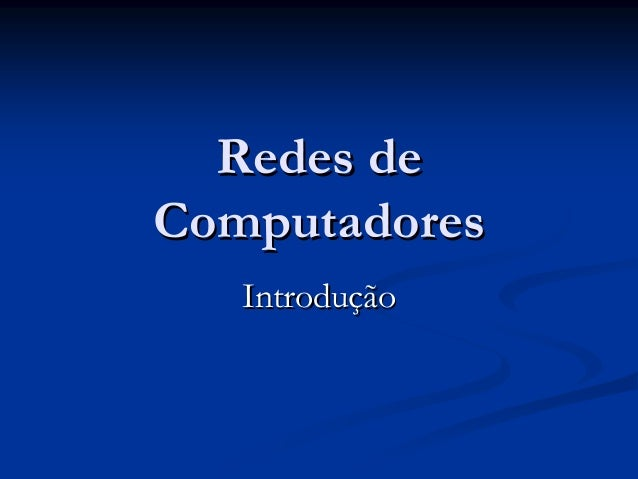 Redes deComputadores   Introdução