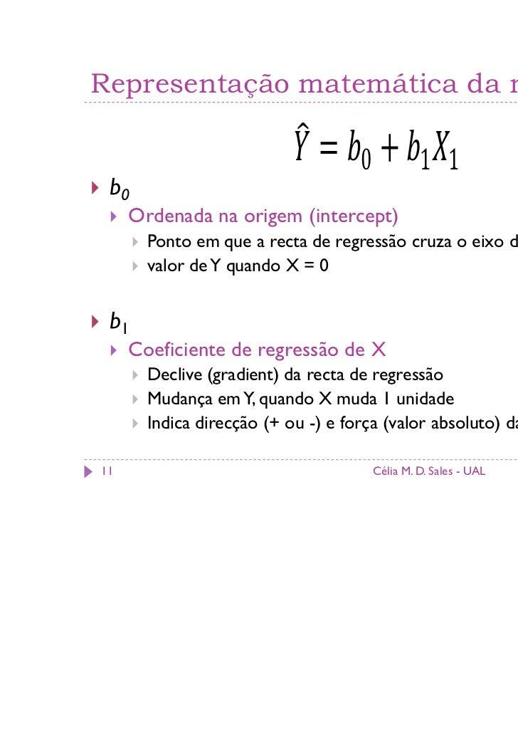 Representação matemática da recta                                    0            1 1 b0     Ordenada na origem (intercept...