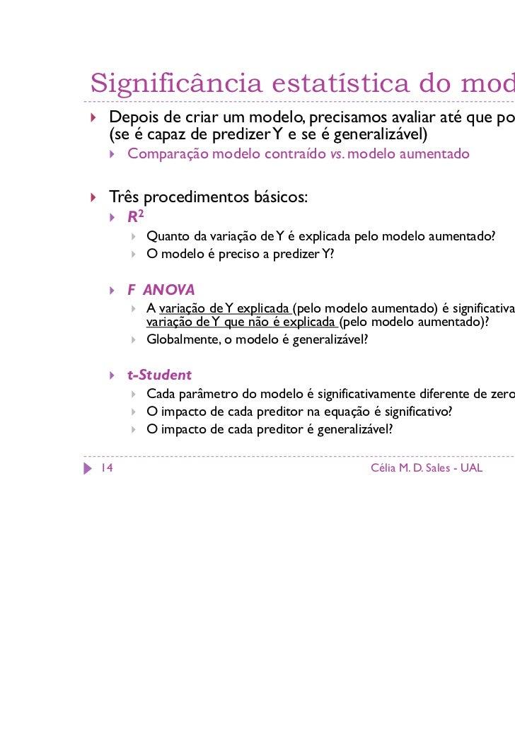 Significância estatística do modelo Depois de criar um modelo, precisamos avaliar até que ponto ele é bom (se é capaz de p...