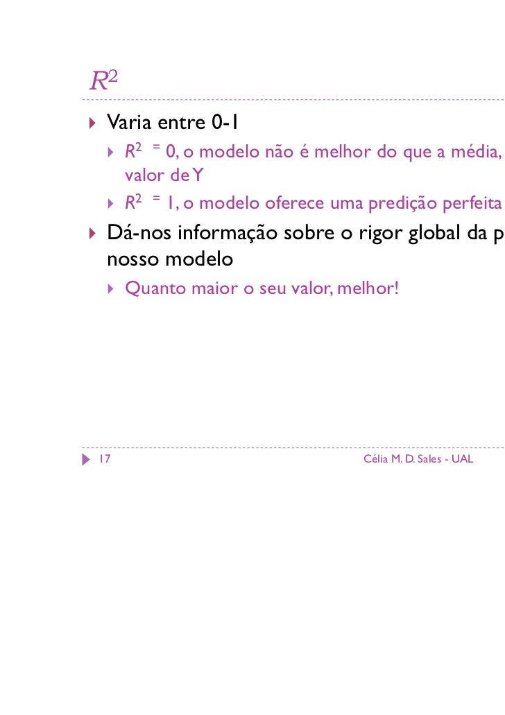 R2 Varia entre 0-1     R2 = 0, o modelo não é melhor do que a média, a prever o     valor de Y     R2 = 1, o modelo oferec...