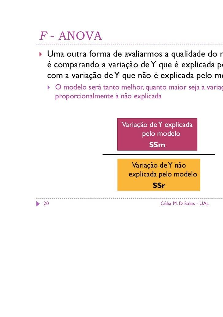 F - ANOVA Uma outra forma de avaliarmos a qualidade do nosso modelo é comparando a variação de Y que é explicada pelo mode...