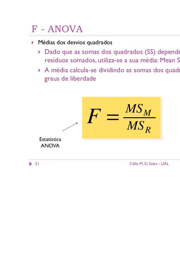 F - ANOVA Médias dos desvios quadrados     Dado que as somas dos quadrados (SS) dependem do nº de     resíduos somados, ut...