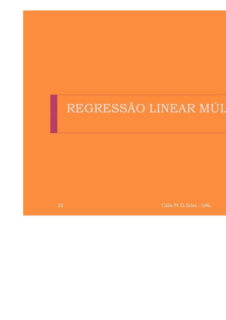 REGRESSÃO LINEAR MÚLTIPLA26               Célia M. D. Sales - UAL