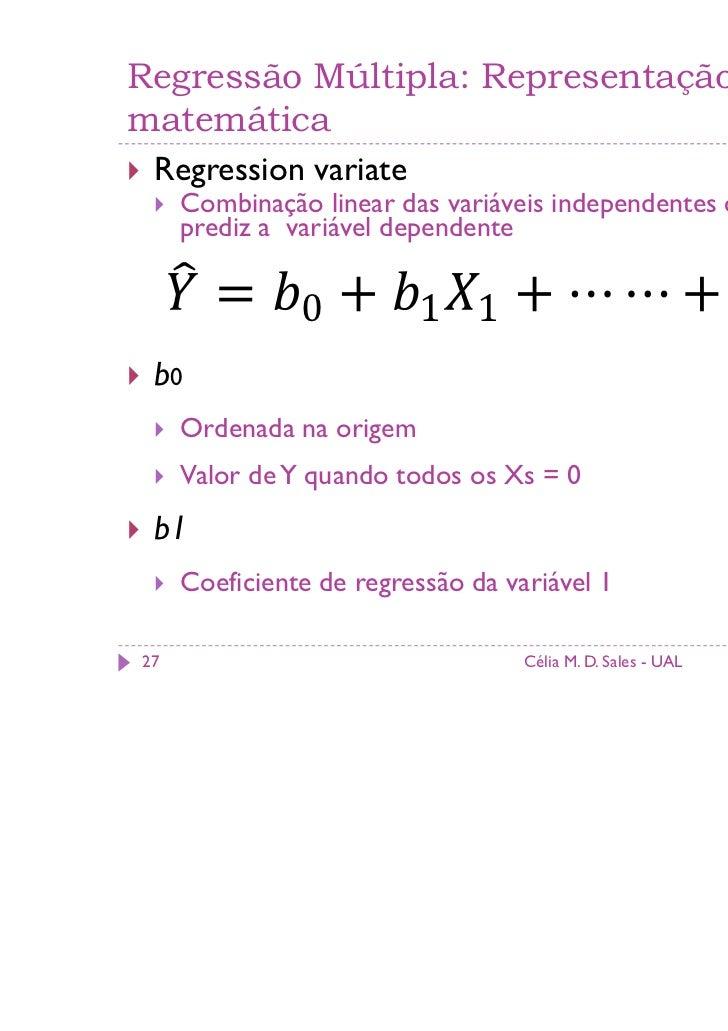 Regressão Múltipla: Representaçãomatemática Regression variate     Combinação linear das variáveis independentes que melho...
