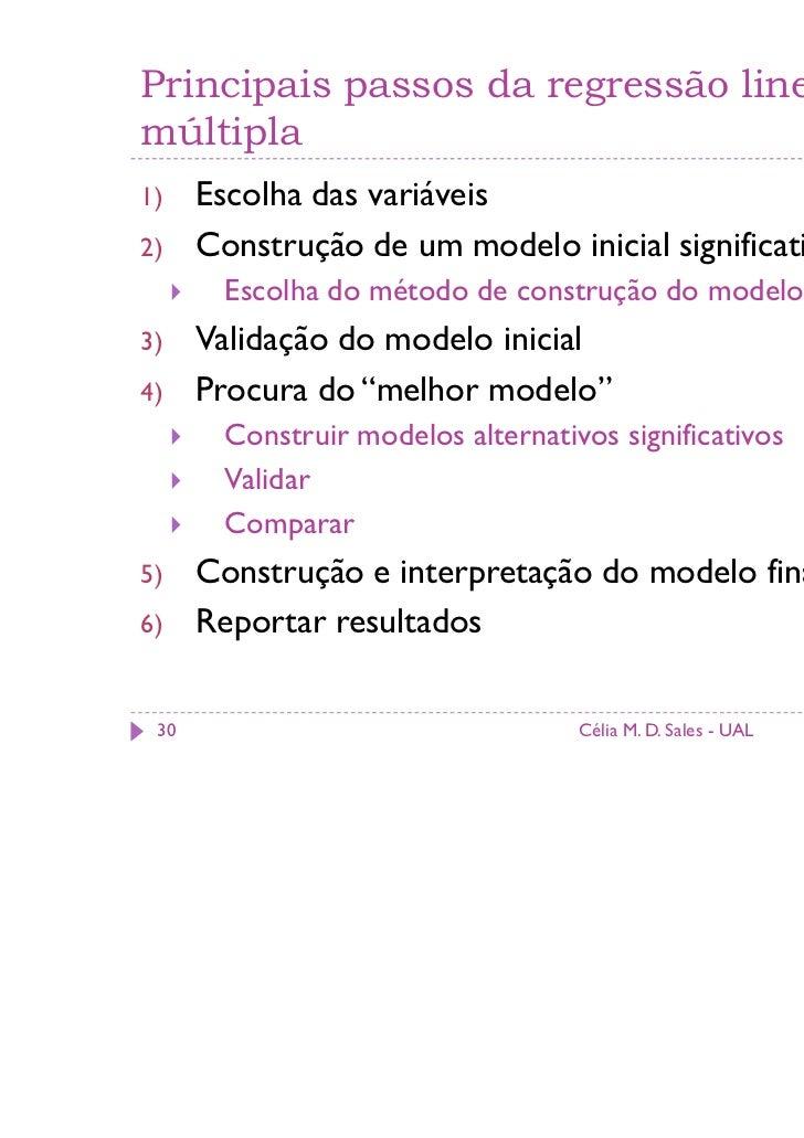Principais passos da regressão linearmúltipla1)    Escolha das variáveis2)    Construção de um modelo inicial significativ...