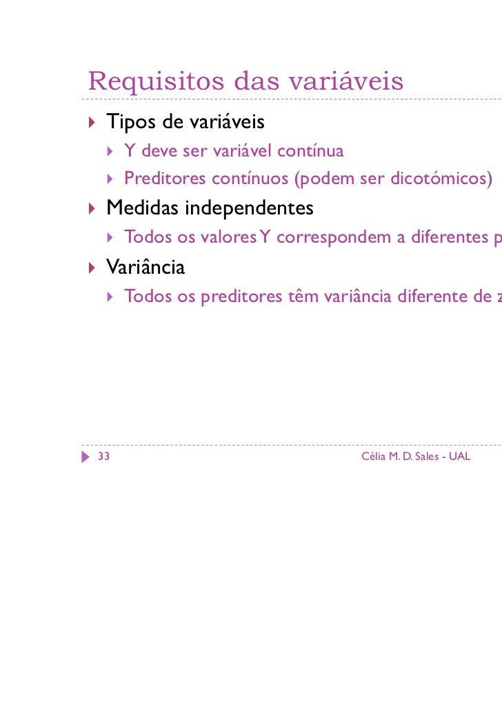 Requisitos das variáveis Tipos de variáveis     Y deve ser variável contínua     Preditores contínuos (podem ser dicotómic...