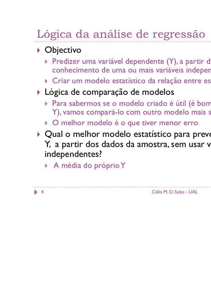 Lógica da análise de regressão    Objectivo     Predizer uma variável dependente (Y), a partir do     conhecimento de uma ...