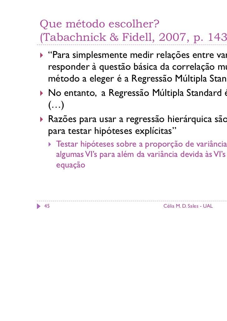 """Que método escolher?(Tabachnick & Fidell, 2007, p. 143) """"Para simplesmente medir relações entre variáveis e responder à qu..."""