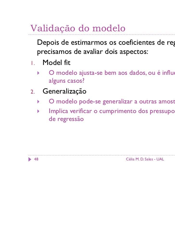 Validação do modelo  Depois de estimarmos os coeficientes de regressão,  precisamos de avaliar dois aspectos:1. Model fit ...