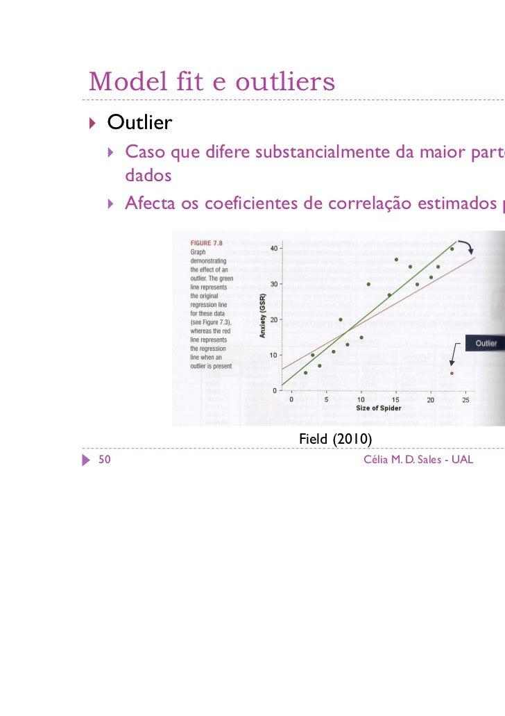 Model fit e outliers Outlier     Caso que difere substancialmente da maior parte dos restantes     dados     Afecta os coe...