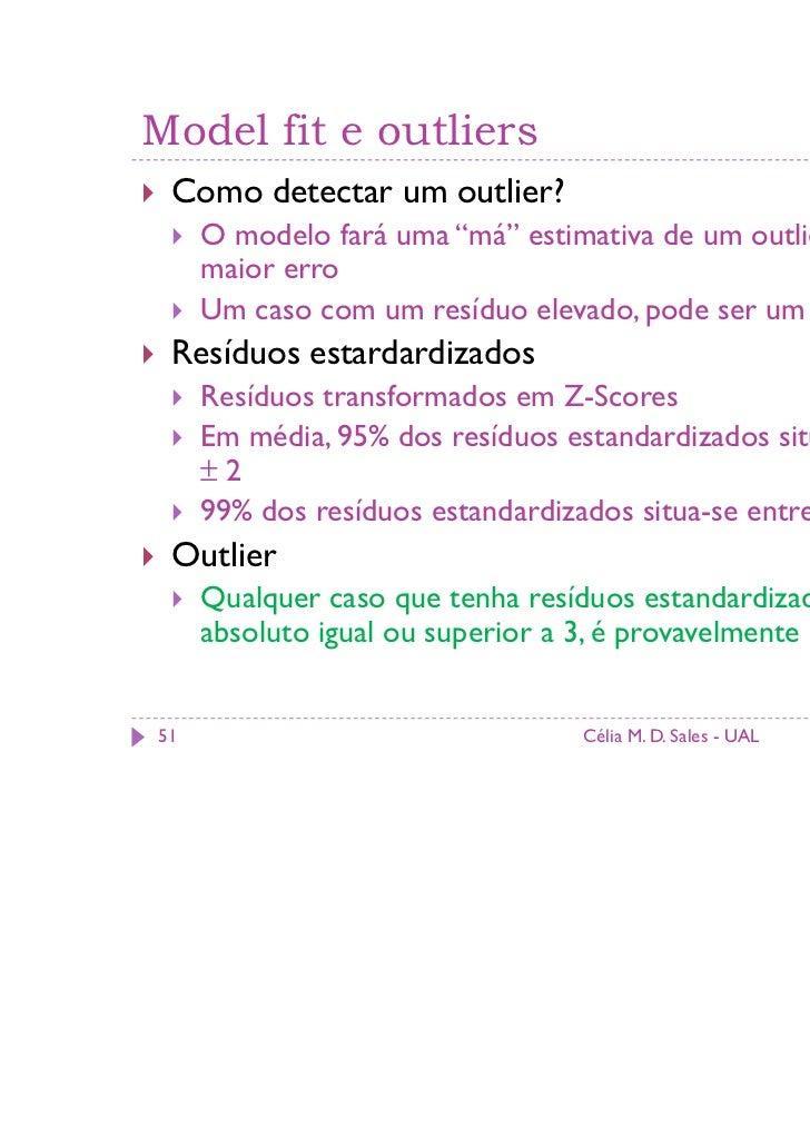 """Model fit e outliers Como detectar um outlier?     O modelo fará uma """"má"""" estimativa de um outlier, i.e., com     maior er..."""