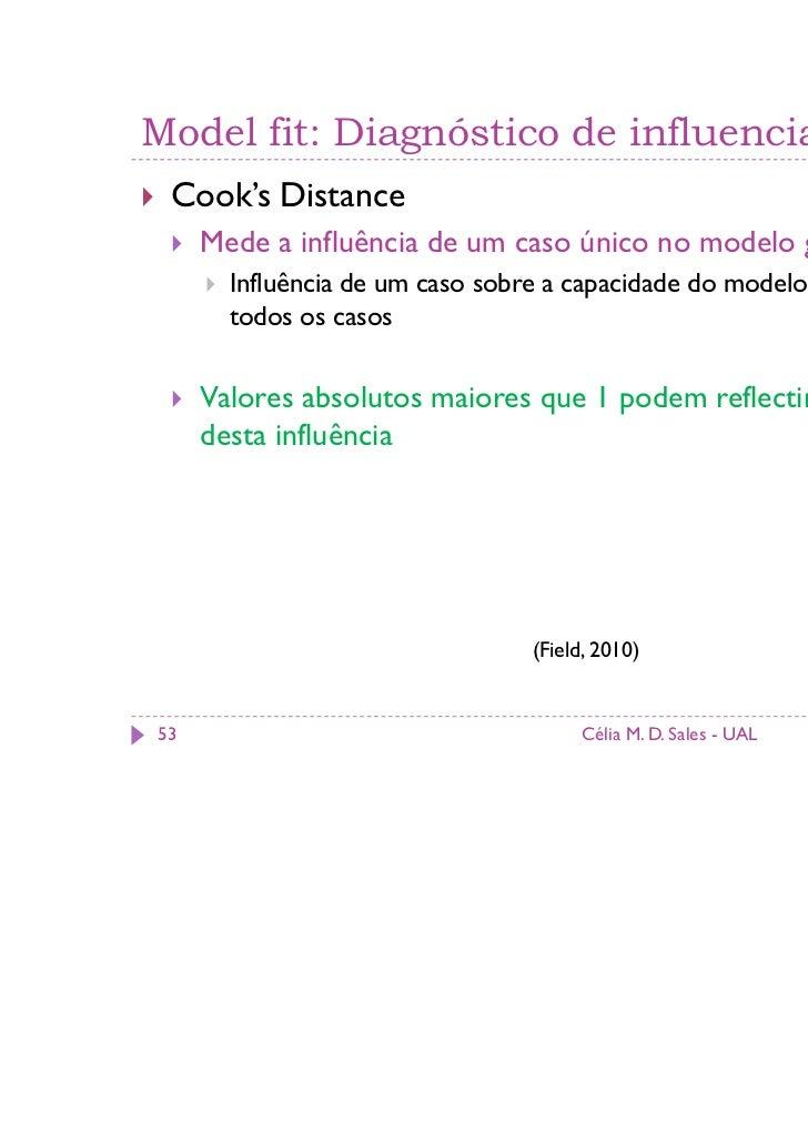 Model fit: Diagnóstico de influencial cases Cook's Distance     Mede a influência de um caso único no modelo global       ...