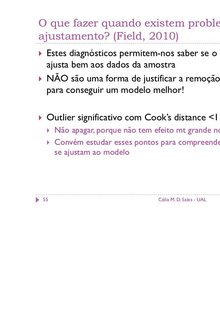 O que fazer quando existem problemas deajustamento? (Field, 2010) Estes diagnósticos permitem-nos saber se o modelo se aju...