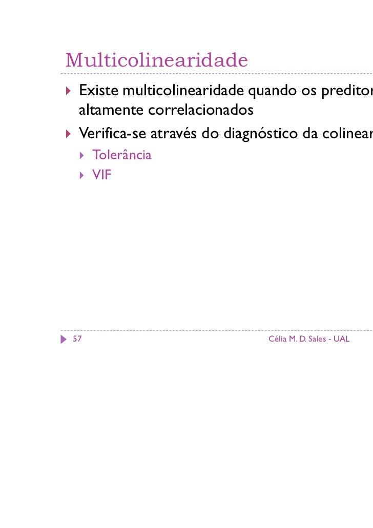 Multicolinearidade Existe multicolinearidade quando os preditores estão altamente correlacionados Verifica-se através do d...