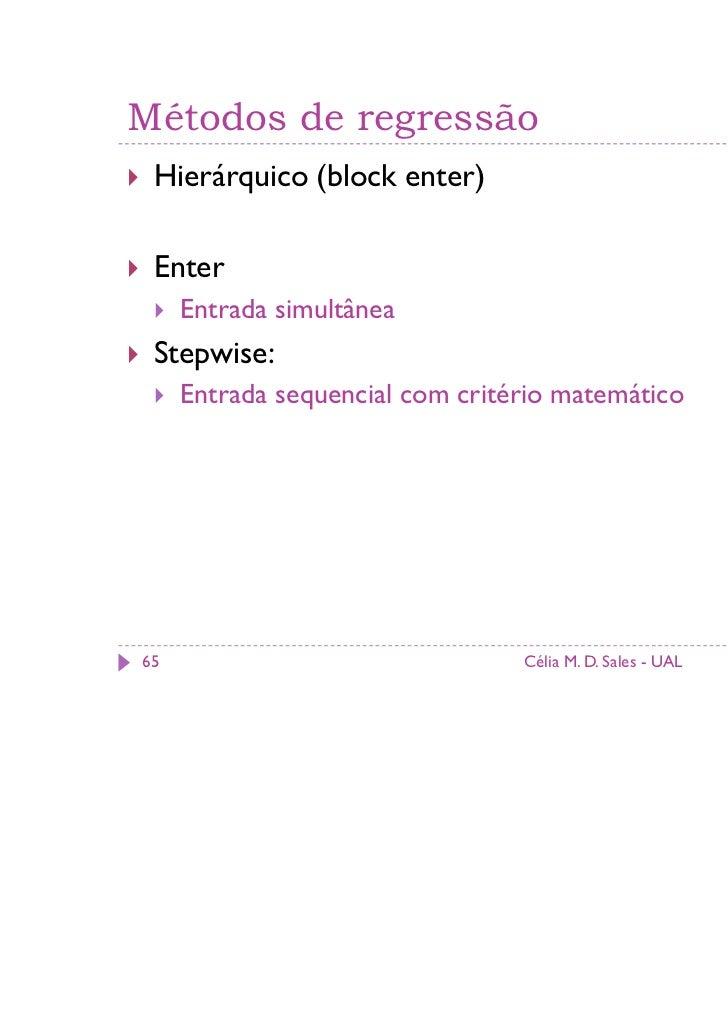 Métodos de regressão Hierárquico (block enter) Enter     Entrada simultânea Stepwise:     Entrada sequencial com critério ...