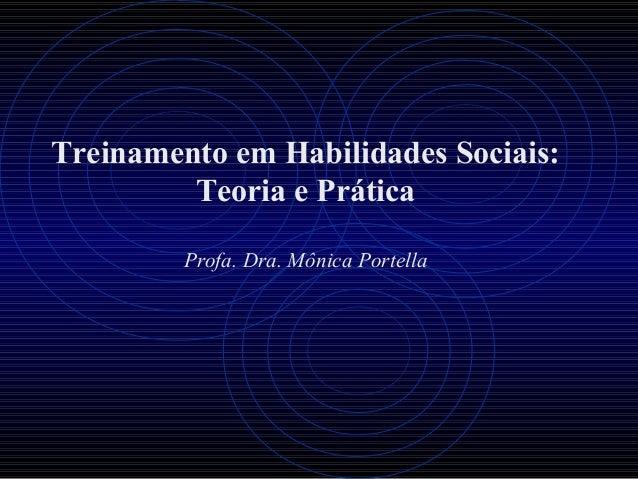 Treinamento em Habilidades Sociais: Teoria e Prática Profa. Dra. Mônica Portella