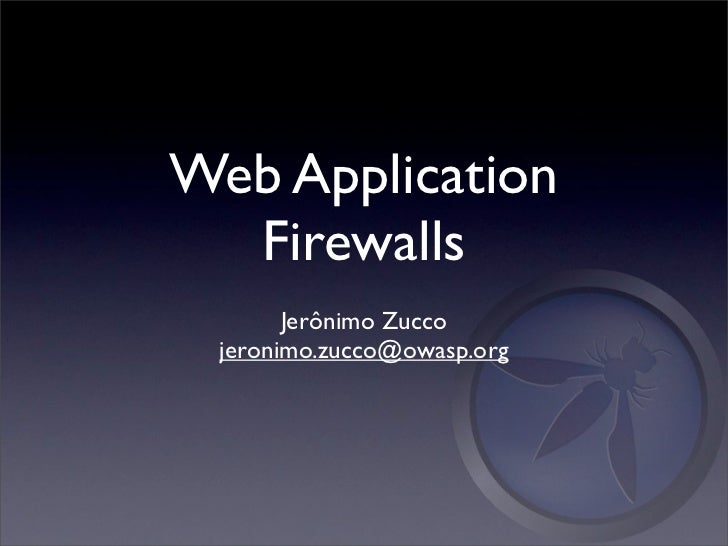 Web Application  Firewalls       Jerônimo Zucco jeronimo.zucco@owasp.org