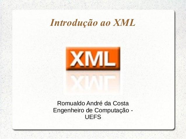 Introdução ao XML Romualdo André da CostaEngenheiro de Computação -          UEFS