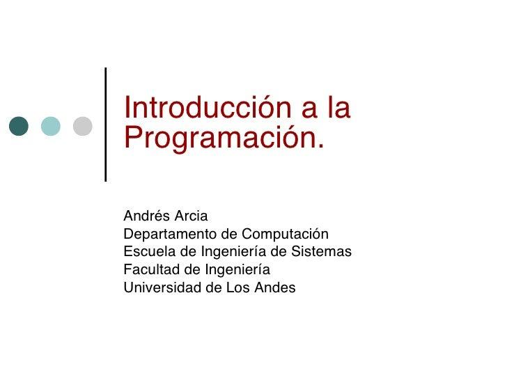 Introducción a la Programación.  Andrés Arcia Departamento de Computación Escuela de Ingeniería de Sistemas Facultad de In...