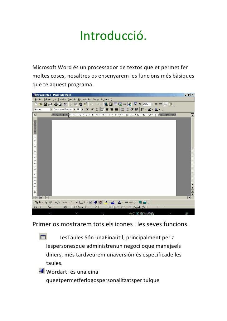 Introducció.Microsoft Word és un processador de textos que et permet fermoltes coses, nosaltres os ensenyarem les funcions...