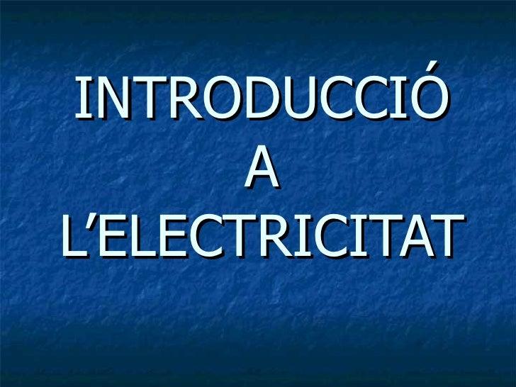 INTRODUCCIÓ A L'ELECTRICITAT