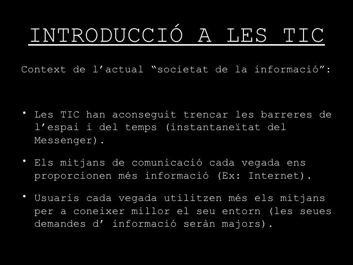 """INTRODUCCIÓ A LES TIC <ul><li>Context de l'actual """"societat de la informació"""": </li></ul><ul><li>Les TIC han aconseguit tr..."""