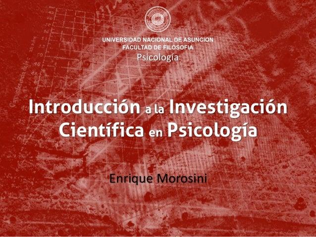 Introducción a la Investigación Científica en Psicología Enrique Morosini Psicología