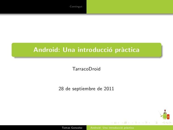 ContingutAndroid: Una introducci´ pr`ctica                       o a               TarracoDroid       28 de septiembre de ...