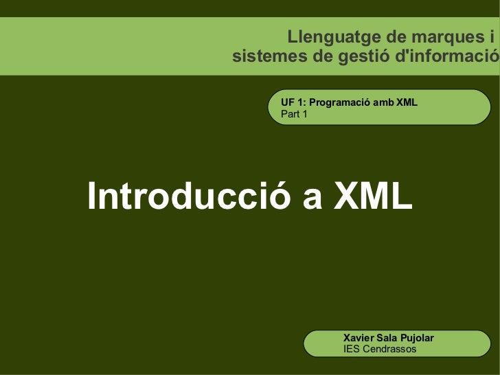 Llenguatge de marques i       sistemes de gestió dinformació            UF 1: Programació amb XML            Part 1Introdu...