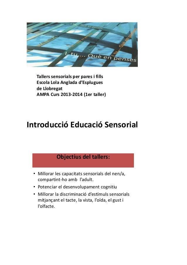 Tallers sensorials per pares i fills Escola Lola Anglada d'Esplugues de Llobregat AMPA Curs 2013-2014 (1er taller) Introdu...