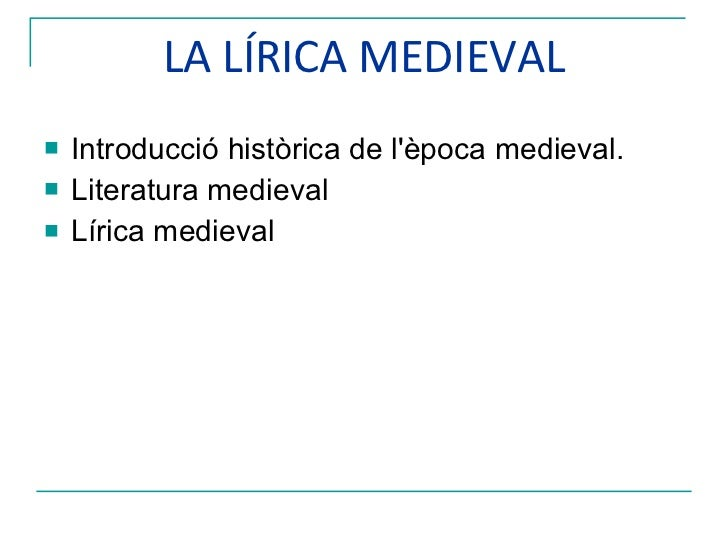 LA LÍRICA MEDIEVAL <ul><li>Introducció històrica de l'època medieval.  </li></ul><ul><li>Literatura medieval </li></ul><ul...