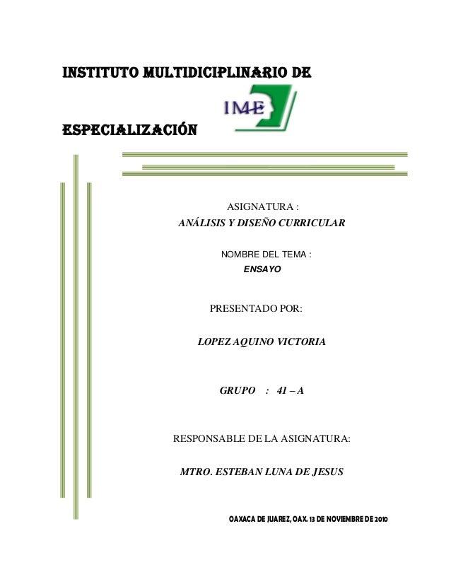 INSTITUTO MULTIDICIPLINARIO DE ESPECIALIZACIÓN ASIGNATURA : ANÁLISIS Y DISEÑO CURRICULAR NOMBRE DEL TEMA : ENSAYO PRESENTA...