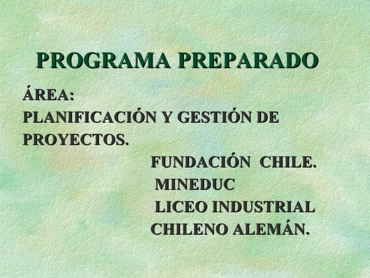 PROGRAMA PREPARADO <ul><li>ÁREA: </li></ul><ul><li>PLANIFICACIÓN Y GESTIÓN DE </li></ul><ul><li>PROYECTOS. </li></ul><ul><...