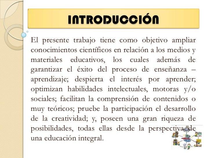 INTRODUCCIÓN<br />El presente trabajo tiene como objetivo ampliar conocimientos científicos en relación a los medios y mat...