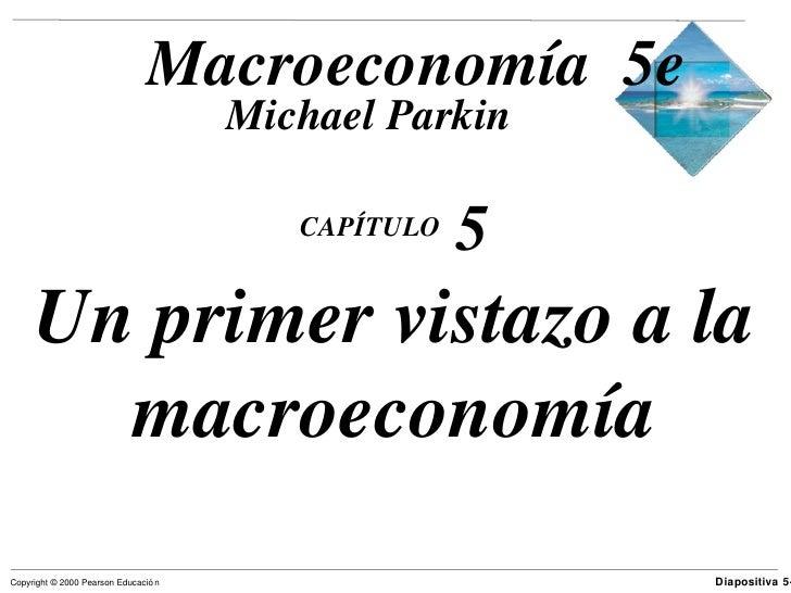Macroeconomía 5e                                      Michael Parkin                                         CAPÍTULO     ...