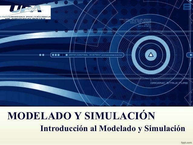 MODELADO Y SIMULACIÓN Introducción al Modelado y Simulación
