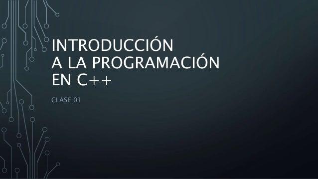 INTRODUCCIÓN A LA PROGRAMACIÓN EN C++ CLASE 01