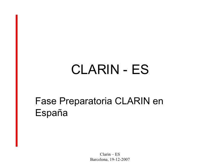 CLARIN - ES Fase Preparatoria CLARIN en España  Clarin – ES Barcelona, 19-12-2007