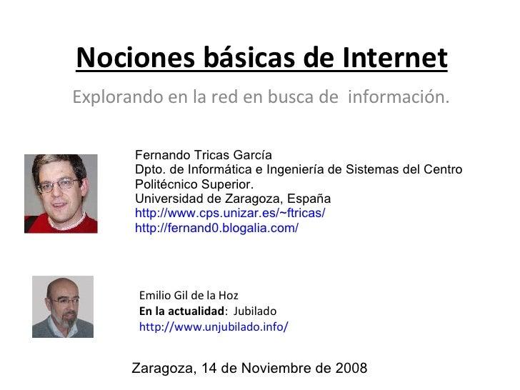 Nociones básicas de Internet Explorando en la red en busca de  información. Emilio Gil de la Hoz En la actualidad :  Jubil...