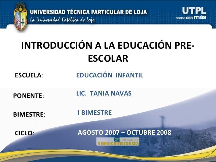ESCUELA : PONENTE : BIMESTRE : INTRODUCCIÓN A LA EDUCACIÓN PRE-ESCOLAR CICLO : EDUCACIÓN  INFANTIL I BIMESTRE LIC.  TANIA ...