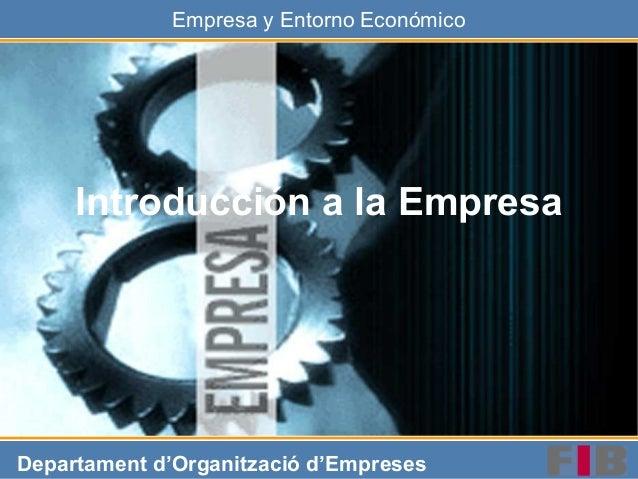 Empresa y Entorno Económico Departament d'Organització d'Empreses Introducción a la Empresa