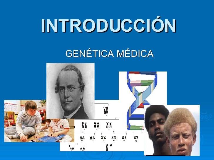 INTRODUCCIÓN GENÉTICA MÉDICA