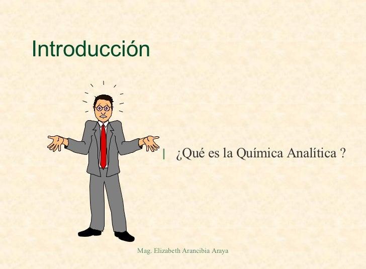 Introducción <ul><li>¿Qué es la Química Analítica ? </li></ul>