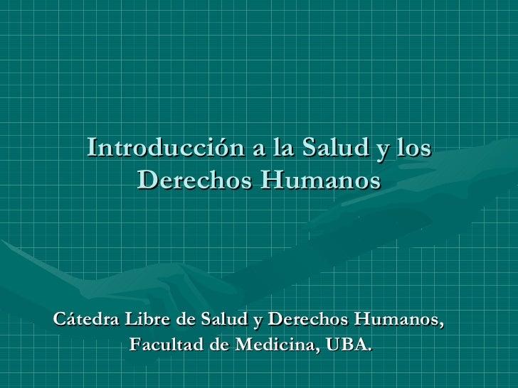 Introducción a la Salud y los Derechos Humanos Cátedra Libre de Salud y Derechos Humanos,  Facultad de Medicina, UBA.