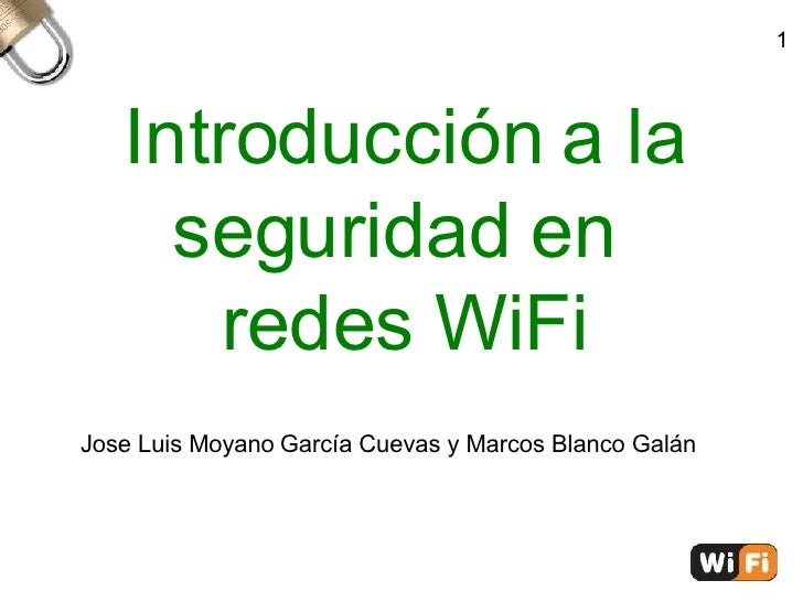 Introducción a la seguridad en  redes WiFi Jose Luis Moyano   García Cuevas y Marcos Blanco Galán 1