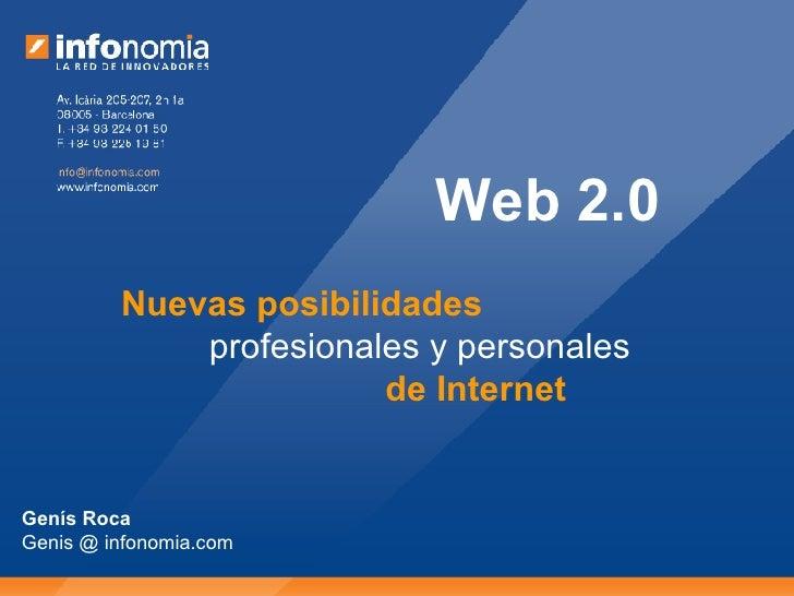 Web 2.0 Nuevas posibilidades profesionales y personales de Internet Genís Roca Genis @ infonomia.com