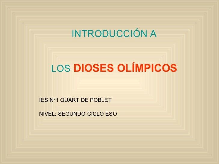 INTRODUCCIÓN A  LOS  DIOSES OLÍMPICOS   IES Nº1 QUART DE POBLET NIVEL: SEGUNDO CICLO ESO
