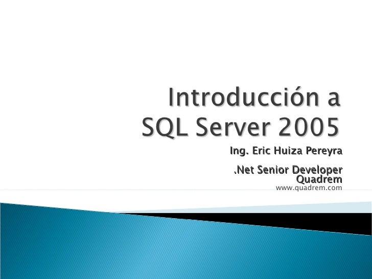 Ing. Eric Huiza Pereyra .Net Senior Developer Quadrem www.quadrem.com