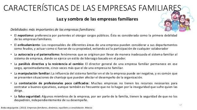 17 Luz y sombra de las empresas familiares Debilidades más importantes de las empresas familiares: • El nepotismo: prefere...